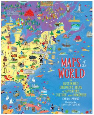 Maps of the World An Illustrated Children's Atlas of Adventure